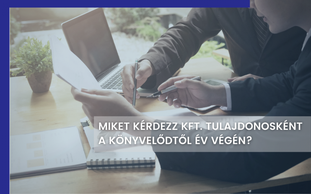 Kérdések, amiket Kft. tulajdonosként célszerű feltenned év végén a könyvelődnek